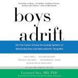 Boys Adrift The Five Factors Driving the Growing Epidemic of Unmotivated Boys and Underachieving Young Men, Leonard Sax