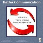 Better Communication Ten Practical Tips to Improve Your Communication, Miles OBrien Riley PhD