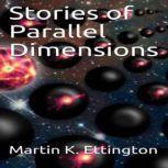 Stories of Parallel Dimensions, Martin K. Ettington