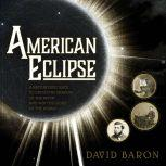 American Eclipse A Nation's Epic Race to Catch the Shadow of the Moon and Win the Glory of the World, David Baron