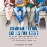 Communication Skills for Teens How to Listen, Express, and Connect for Success, Patrick Fanning