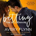 Betting the Billionaire, Avery Flynn