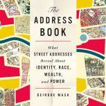 The Address Book What Street Addresses Reveal About Identity, Race, Wealth, and Power, Deirdre Mask