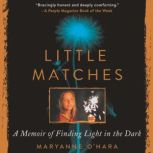 Little Matches A Memoir of Grief and Light, Maryanne O'Hara