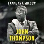 I Came As a Shadow An Autobiography, John Thompson
