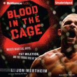 Blood in the Cage Mixed Martial Arts, Pat Miletich, and the Furious Rise of the UFC, L. Jon Wertheim