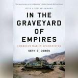 In the Graveyard of Empires America's War in Afghanistan, Seth G. Jones