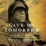 Give Me Tomorrow The Korean Wars Greatest Untold StoryThe Epic Stand of the Marines of George Company, Patrick K. ODonnell