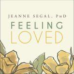 Feeling Loved The Science of Nurturing Meaningful Connections and Building Lasting Happiness, Jeanne Segal