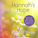 Hannah's Hope Seeking God's Heart in the Midst of Infertility, Miscarriage, and Adoption Loss, Jennifer Saake