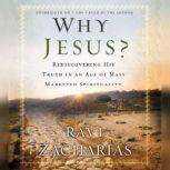 Why Jesus? Rediscovering His Truth in an Age of  Mass Marketed Spirituality, Ravi Zacharias