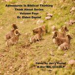 Adventures in Biblical Thinking  - Think About Series - Volume 4, Dr. Elden Daniel