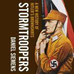 Stormtroopers A New History of Hitler's Brownshirts, Daniel Siemens
