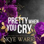 Pretty When You Cry, Skye Warren