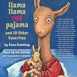 Llama Llama Red Pajama and 19 Other Favorites Llama Llama Mad at Mama; Llama Llama Misses Mama; Llama Llama Holiday Drama; and More, Anna Dewdney