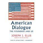 American Dialogue The Founders and Us, Joseph J. Ellis