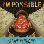 I'm Possible Jumping into Fear and Discovering a Life of Purpose, Jeremy Cowart