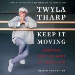 Keep It Moving Lessons for the Rest of Your Life, Twyla Tharp