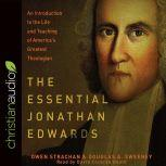 The Essential Jonathan Edwards An Introduction to the Life and Teaching of America's Greatest Theologian, Owen Strachan