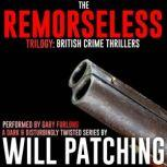 The Remorseless Trilogy British Crime Thrillers, Will Patching