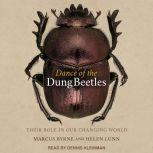 Dance of the Dung Beetles Their role in our changing world, Marcus Byrne