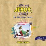 Who Was Jesus, Really? Book Three, James Taiwo