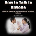 How to Talk to Anyone Small Talk, Networking, and Communication Techniques Explained, Jayden Haywards
