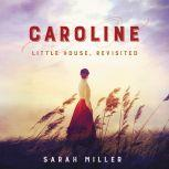 Caroline Little House, Revisited, Sarah Miller