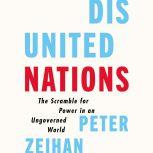Disunited Nations The Scramble for Power in an Ungoverned World, Peter Zeihan