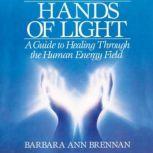 Hands of Light A Guide to Healing Through the Human Energy Field, Barbara Ann Brennan