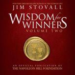 Wisdom For Winners Volume Two An Official Publication of the Napoleon Hill Foundation, Jim Stovall