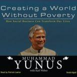 Creating a World without Poverty How Social Business Can Transform Our Lives, Muhammad Yunus