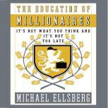 The Education of Millionaires It's Not What You Think and It's Not Too Late, Michael Ellsberg