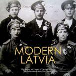 Modern Latvia: The History and Legacy of Latvia's Struggle for Independence in the 20th Century, Charles River Editors