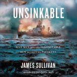 Unsinkable Five Men and the Indomitable Run of the USS Plunkett, James Sullivan