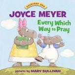 Every Which Way to Pray, Joyce Meyer