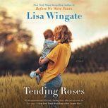 Tending Roses, Lisa Wingate