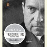 The Nixon Defense What He Knew and When He Knew It, John W. Dean