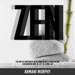 Zen The Art of Happiness With Mindfulness & Meditation - A Buddhism Way of Life to Living Life, Armani Murphy