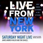 Live From New York The Complete, Uncensored History of Saturday Night Live as Told by Its Stars, Writers, and Guests, James Andrew Miller