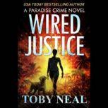 Wired Justice A Paradise Crime Thriller, Toby Neal