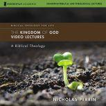The Kingdom of God: Audio Lectures A Biblical Theology, Nicholas Perrin