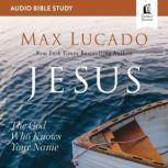 Jesus: Audio Bible Studies The God Who Knows Your Name, Max Lucado
