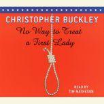 No Way to Treat a First Lady, Christopher Buckley