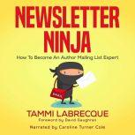 Newsletter Ninja How to Become an Author Mailing List Expert, Tammi Labrecque