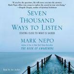 Seven Thousand Ways to Listen Staying Close to What Is Sacred, Mark Nepo