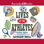 Lives of the Athletes Thrills, Spills (and What the Neighbors Thought), Kathleen Krull