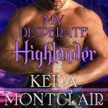 My Desperate Highlander, Keira Montclair