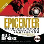 Epicenter Why the Current Rumblings in the Middle East Will Change Your Future, Joel C Rosenberg