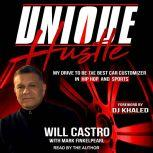 Unique Hustle My Drive to be the Best Car Customizer in Hip Hop and Sports, Will Castro